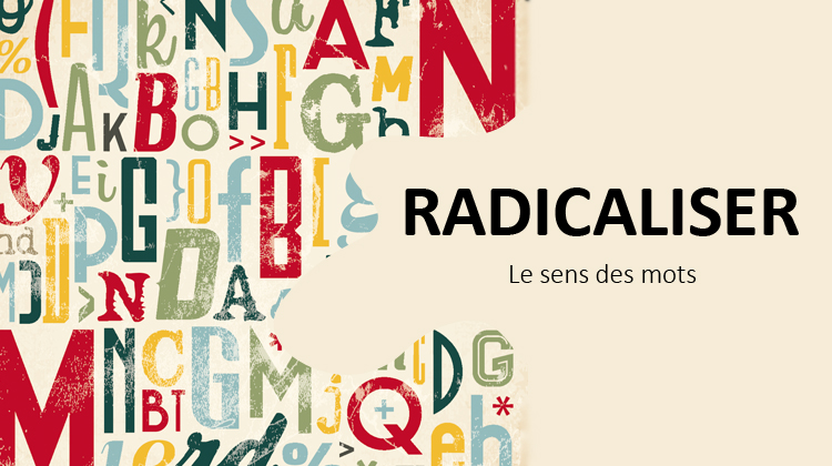 radicaliser, merat, le sens des mots, linguistique, daech, radicalisation