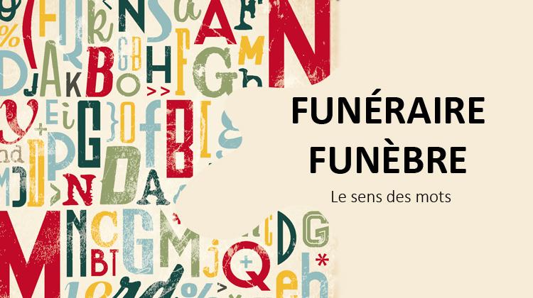 funebre, funeraire, sens des mots, linguiste