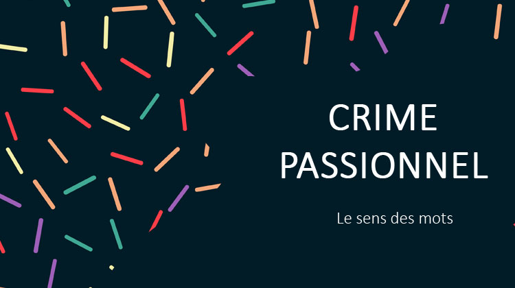 crime passionnel, le sens des mots, linguiste, juriste