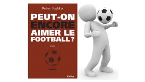 « Peut-on encore aimer le football ? »