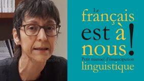 Le français est à nous : petit manuel d'émancipation linguistique