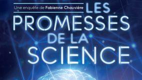 Les promesses de la sciences : une enquête de Fabienne Chauvière